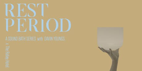 Rest Period: A Sound Bath Series with Davin Youngs tickets