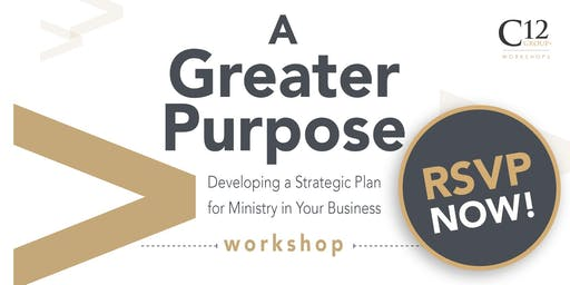 A Greater Purpose! - a C12 Lowcountry Workshop Charleston/Savannah