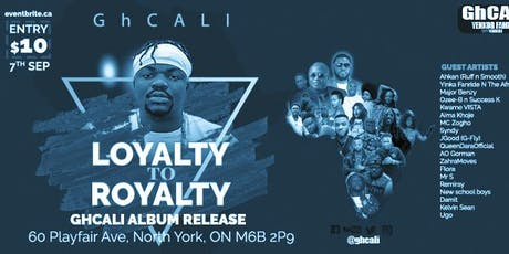 GhCALI-Loyalty to Royalty Album Release (GhCALI Show) tickets