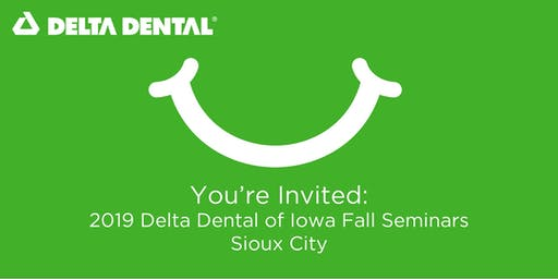 Delta Dental of Iowa Fall Seminar - Sioux City