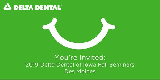 Delta Dental of Iowa Fall Seminar - Des Moines