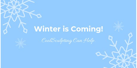 Winter is Coming! And CoolSculpting Can Help! tickets