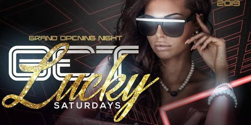 Get Lucky Saturdays! Grand Opening - NO Cover