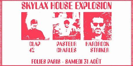 Skylax House Explosion w/ Hardrock Striker, Pasteur Charles, Clap42 billets