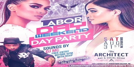 LABOR DAY WEEKEND DAY PARTY AT THE ARCHITECT - DOWNTOWN RALEIGH tickets