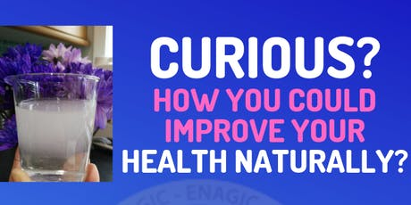Curious?   How you could Improve your Health Naturally? tickets