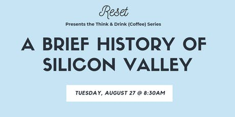 Think & Drink (Coffee): A Brief History of Silicon Valley  tickets