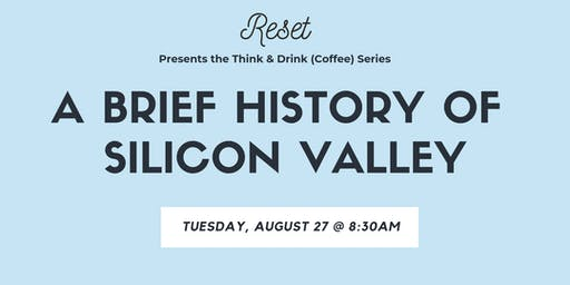 Think & Drink (Coffee): A Brief History of Silicon Valley
