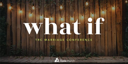TRC Marriage Conference:what if