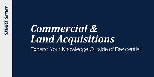 Commercial and Land Acquisitions
