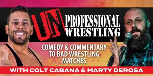 Unprofessional Wrestling Comedy with Colt Cabana & Marty Derosa!
