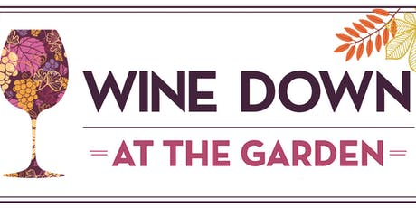 Wine Down at the Garden tickets
