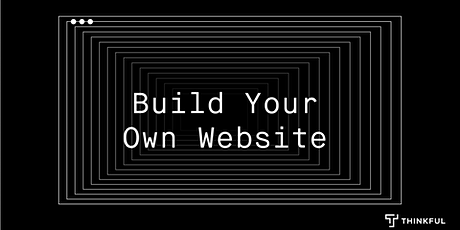 Thinkful Webinar | Intro to HTML & CSS: Build Your Own Website tickets