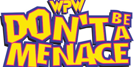 WPW DON'T BE A MENACE tickets