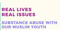Real Lives, Real Issues: Substance Abuse with Muslim Youth