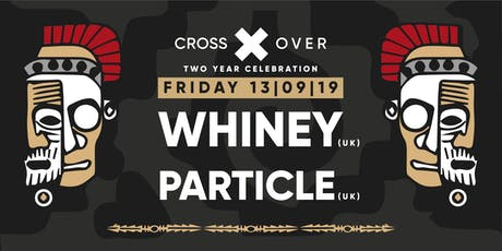Crossover pres. Whiney (UK) Tickets