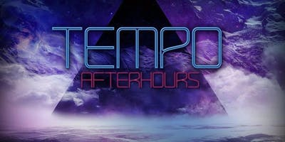 Tempo After Hours (Saturday Night) at Tempo Afterhours Free Guestlist - 9/22/2019