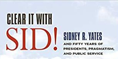"ULCC presents  the authors of ""Clear It With Sid!""  (U.S. Rep. Sid Yates) tickets"