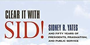 """ULCC presents  the authors of """"Clear It With Sid!""""  (U.S. Rep. Sid Yates)"""