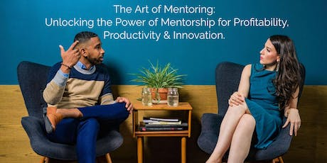 The Art of Mentoring: Unlocking the Power of Mentorship for Profitability, Productivity and Innovation. (An Exclusive Event for HR and Corporate Executives.) tickets