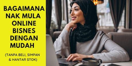 RAHSIA Mula Bisnes E-DAGANG Dengan Mudah (Tak Perlu Beli & Hantar Stok!) tickets