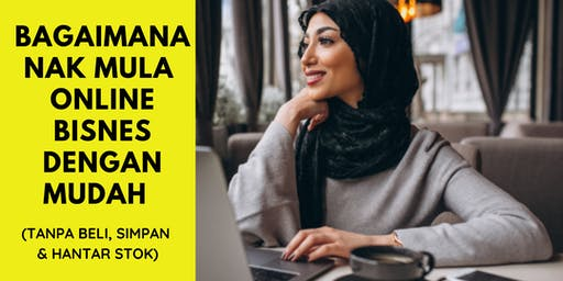 RAHSIA Mula Bisnes E-DAGANG Dengan Mudah (Tak Perlu Beli & Hantar Stok!)