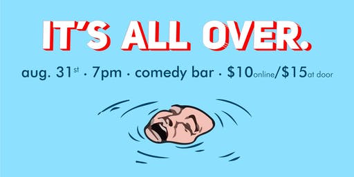 It's All Over: An End-of-the-Summer Comedy Show.