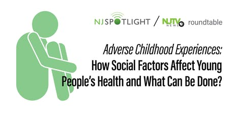 NJ Spotlight - Adverse Childhood Experiences: How Social Factors Affect Young People's Health and What Can Be Done? tickets
