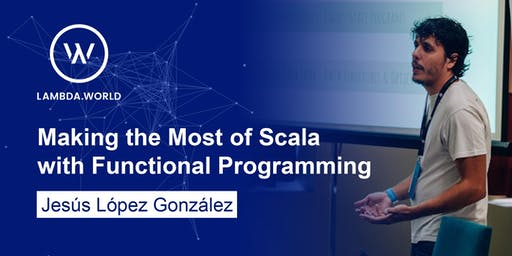 Making the most of Scala through functional programming - Workshop with Habla Computing