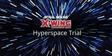 X-Wing Miniatures Game Hyperspace Trial Season 2, 2019 tickets