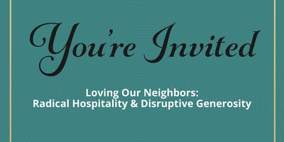Loving Our Neighbors: Radical Hospitality & Disruptive Generosity