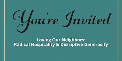 Loving Our Neighbors: Radical Hospitality & Disruptive Generosity
