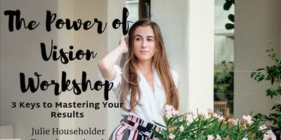The Power of Vision Workshop: 3 Keys to Mastering Your Results & Living a Life With Purpose