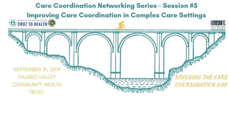 WPC Care Coordination Networking Series #5: Improving Care Coordination in Complex Care Settings  tickets