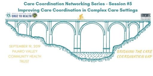WPC Care Coordination Networking Series #5: Improving Care Coordination in Complex Care Settings