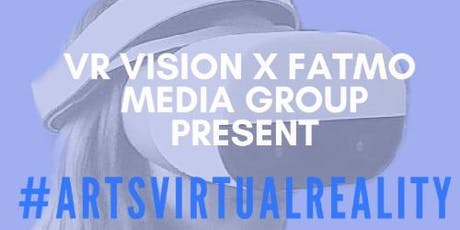 #ARTSVIRTUALREALITY- By VR Vision Inc. and FATMO Media Group tickets
