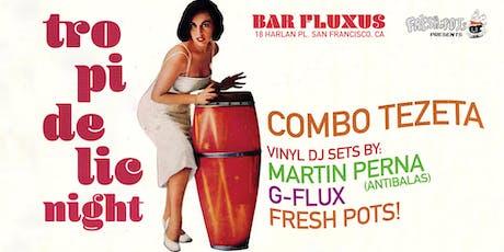 Tropidelic Night w/ Combo Tezeta, Martin Perna, G-Flux & Fresh Pots! tickets