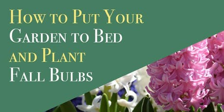 Garden School Series: How to Put Your Garden to Bed and Plant Fall Bulbs tickets