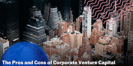 The Pros and Cons of Corporate Venture Capital tickets