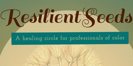 ResilientSeeds: A Healing Circle for Professionals of Color tickets
