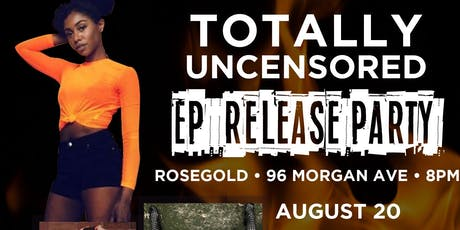 TOTALLYUNCENSORED EP RELEASE PARTY tickets
