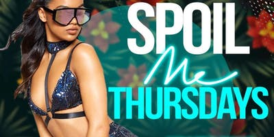 SPOIL ME THURSDAYS ( FREE CIROC & HENNESSY OPEN BAR ALL NIGHT)