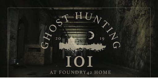 Ghost Hunting 101 at Foundry42 Home