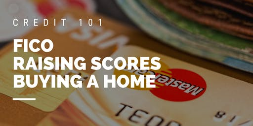 Credit 101 - Credit Scores, Raising Scores & Real Estate