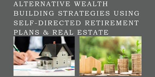 Alternative Wealth Building Strategies w/ Retirement Accounts & Real Estate