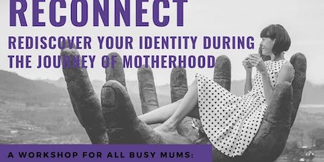 Reconnect - A workshop for all busy mums tickets