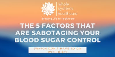 The 5 factors that sabotage your blood sugar control (which don't have to do with diet)