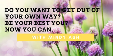 Do You Want to Get Out of Your Way? Be Your Best You? Now You Can with Mindy Ash tickets
