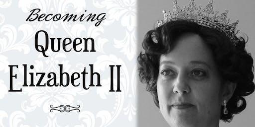 Becoming Queen Elizabeth II: A Leslie Goddard Program