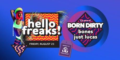 Hello Freaks feat Born Dirty, Bones & Just Lucas tickets